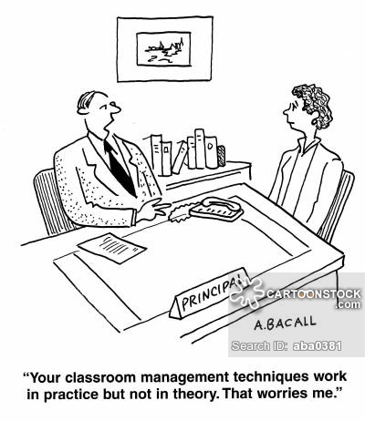 'Your classroom management techniques work in practice but not in theory. That worries me.'